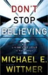 Don't Stop Believing: Why Living Like Jesus Isn't Enough by Michael E. Wittmer
