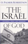The Israel of God: Yesterday, Today and Tomorrow by O. Palmer Robertson