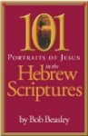 101 Portraits of Jesus in the Hebrew Scriptures by Bob Beasley