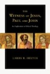 The Witness of Jesus, Paul and John by Larry Helyer
