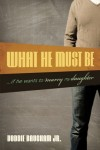 What He Must Be ..If He Wants to Marry My Daughter by Voddie Baucham Jr.