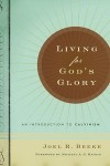 Living for God's Glory: An Introduction to Calvinism by Joel Beeke