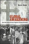 Global Awakening: How 20th-Century Revivals Triggered a Christian Revolution by Mark Shaw