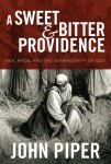 A Sweet and Bitter Providence: Sex, Race, and the Sovereignty of God by John Piper
