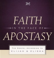 Faith in the Face of Apostasy: The Gospel According to Elijah & Elisha by Raymond B. Dillard