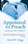 Appointed to Preach: Assessing a Call to Ministry by David W. Hegg