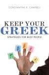 Keep Your Greek: Strategies for Busy People by Constantine R. Campbell