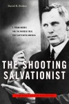 The Shooting Salvationist: J. Frank Norris and The Murder Trial that Captivated America by David R. Stokes