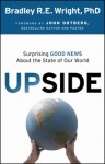 Upside: Surprising Good News About the State of Our World by Bradley Wright