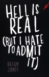 Hell is Real (But I Hate to Admit It) by Brian Jones