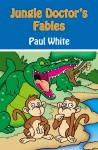 Jungle Doctor's Fables by Paul White