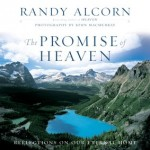 The Promise of Heaven: Reflections on Our Eternal Home by Randy Alcorn