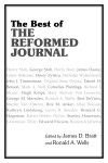The Best of The Reformed Journal edited by James Bratt and Ronald Wells