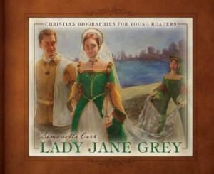Lady Jane Grey by Simonetta Carr