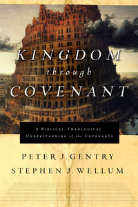 Kingdom through Covenant by Stephen Wellum and Peter Gentry