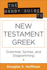 The Handy Guide to NT Greek by Douglas Huffman