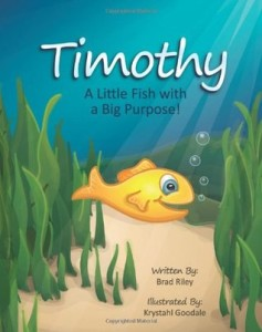 Timothy: A Little Fish with a Big Purpose! by Brad Riley