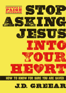 Stop Asking Jesus into Your Heart by J.D. Greear