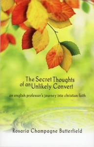 The Secret Thoughts of an Unlikely Convert by Rosaria Champagne Butterfield