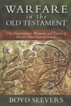 Warfare in the Old Testament by Boyd Seevers