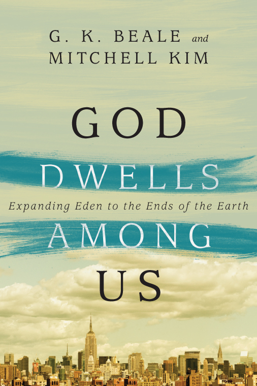 God Dwells Among Us by G.K. Beale and Mitchell Kim