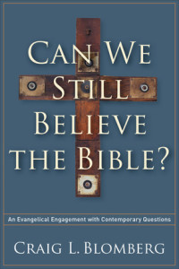 Can We Still Believe the Bible? by Craig Blomberg