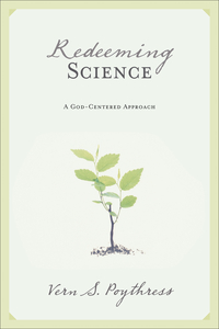 Redeeming Science by Vern Poythress