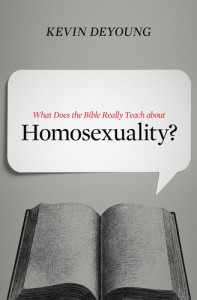 What Does the Bible Really Teach about Homosexuality? by Kevin DeYoung