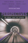Perspectives on Israel and the Church: Four Views