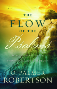 The Flow of the Psalms by O. Palmer Robertson