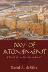Day of Atonement: A Novel of the Maccabean Revolt by David DeSilva
