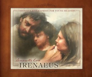 Irenaeus (Christian Biographies for Young Readers) by Simonetta Carr